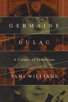 Germaine Dulac: A Cinema of Sensations (Women & Film History International) Social Practice, Fiction Film, French History, Abstract Words, Documentary Film, Impressionist, Filmmaking, Illinois, Documentaries