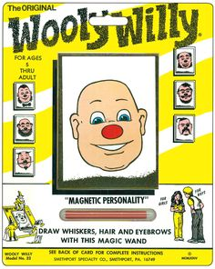 Wooly Willy...loved these! 50's and 60's. A magnetic pen moved shavings around to make a beard, hair, eyebrows or moustache.