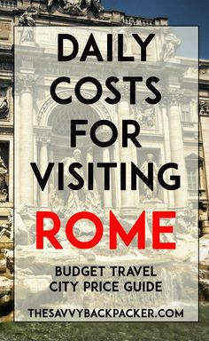 The daily costs to visit Rome. Tips for estimating the price of food, hostels, hotels, attractions, museums, alcohol, & more — City Price Guide Series