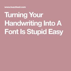 Turning Your Handwriting Into A Font Is Stupid Easy