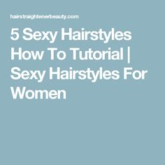 5 Sexy Hairstyles How To Tutorial | Sexy Hairstyles For Women