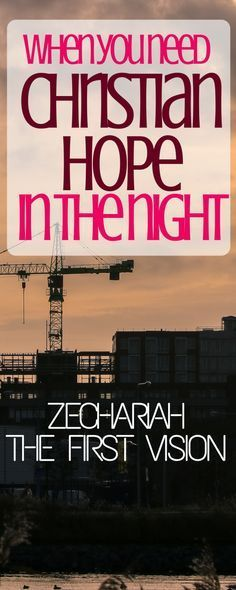 The Book of Zechariah - his first vision in the night. This has calmed my fears this week and given me some Christian encouragement! We need to know that the Lord is with us. Christian encouragement / Zechariah Bible study / Christian encouragement for moms