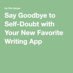 Say Goodbye to Self-Doubt with Your New Favorite Writing App