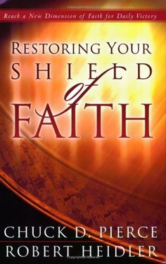 Bestseller Books Online Restoring Your Shield of Faith: Reach a New Dimension of Faith for Daily Victory Dr. Chuck D. Pierce, Robert Heidler $11.04  - http://www.ebooknetworking.net/books_detail-0830732632.html