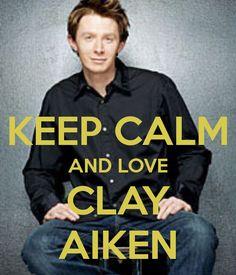 KEEP CALM AND LOVE CLAY AIKEN