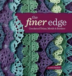 Kristin Omdahl's new book, due out January 8, 2013, is called The Finer Edge: Crocheted Trims, Motifs & Borders.