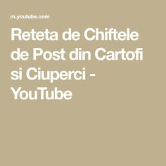 Reteta de Chiftele de Post din Cartofi si Ciuperci - YouTube Youtube, Youtubers, Youtube Movies