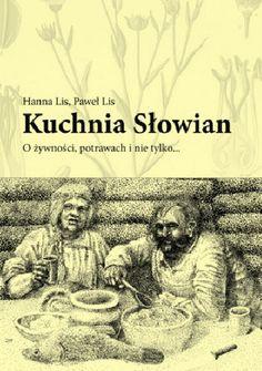 Kuchnia Słowian. O żywności, potrawach i nie tylko… - Hanna Lis, Paweł Lis (130844) - Lubimyczytać.pl