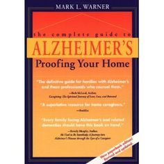 The Complete Guide to Alzheimer's-Proofing Your Home (Revised Edition)