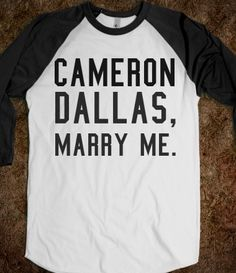 CAMERON DALLAS, MARRY ME.»»»But I'm kinda young and he's older than me...as much as I love him and the other boys of course, I just don't want...ugh nevermind..