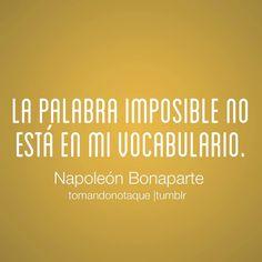 """""""La palabra imposible no está en mi vocabulario."""""""