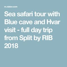 Sea safari tour with Blue cave and Hvar visit - full day trip from Split by RIB 2018