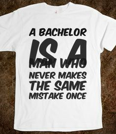 A bachelor is a man who never makes the same mistake once , Bachelor and Bachelorette Sayings