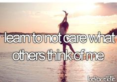 Long process | Learn to not care what others think of me #bucketlist