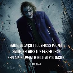 Smile because it confuses people. Smile because it's easier than explaining what is killing you inside.  The Joker  #quotes #quoteplay #smile #jokerquotes #joker #batman #lifequotes