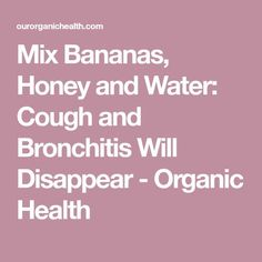 Mix Bananas, Honey and Water: Cough and Bronchitis Will Disappear - Organic Health