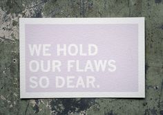 we hold our flaws so dear