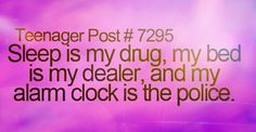 Ohh I love my drug forget the other stuff SLEEP IS THE REAL DEAL<3