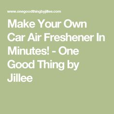 Make Your Own Car Air Freshener In Minutes! - One Good Thing by Jillee