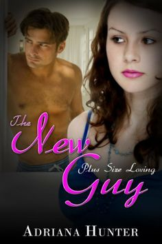 The New Guy (Plus Size Loving) BBW Erotic Romance by Adriana Hunter. $3.29. Publisher: Sweet Dreams Publishing (July 5, 2012). Author: Adriana Hunter. 17 pages