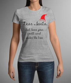 Dear Santa, Holiday Gift, Christmas shirt, Christmas outfit, Funny t-shirt, Women's T-shirt, T-shirt, Christmas Gift, For Daughter, For Wife