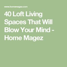 40 Loft Living Spaces That Will Blow Your Mind - Home Magez