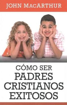 Como ser Padres Cristianos Exitosos / Successful Christian Parenting