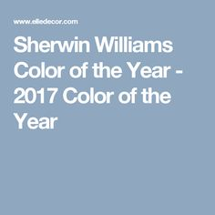 Sherwin Williams Color of the Year - 2017 Color of the Year