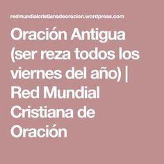 Oración Antigua (ser reza todos los viernes del año) | Red Mundial Cristiana de Oración
