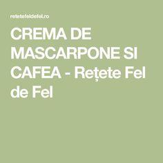 CREMA DE MASCARPONE SI CAFEA - Rețete Fel de Fel Cookie, Sweets, Bakken, Biscuit, Pretzel Bark, Cookie Recipes, Cookies, Cake