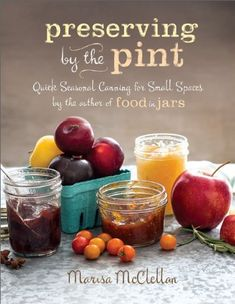 Preserving by the Pint: Quick Seasonal Canning for Small Spaces from the author of Food in Jars by Marisa McClellan http://www.amazon.com/dp/0762449683/ref=cm_sw_r_pi_dp_y.CStb0DV0AZFE3A