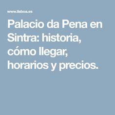 Palacio da Pena en Sintra: historia, cómo llegar, horarios y precios.