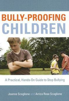Bully Proofing Children: A Practical, Hands On Guide To Stop Bullying