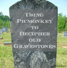 How to Use Picmonkey to Decipher Gravestones