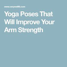 Yoga Poses That Will Improve Your Arm Strength