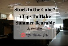 Stuck in the Cube? 5 Tips Make Summer Bearable - http://www.mscareergirl.com/2016/04/20/stuck-in-the-cube-make-summer-bearable-1/