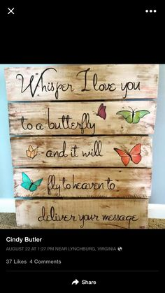 For garden DIY Pallet Idea.Whisper I Love You to a Butterfly and It Will Fly to Heaven to Deliver Your Message! Pallet Crafts, Pallet Projects, Wood Crafts, Projects To Try, Diy Crafts, Diy Pallet, Pallet Ideas, Garden Crafts, Pallet Creations