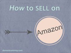 How to Sell on Amazon - A Beginner's Guide   Domestic Whimsy