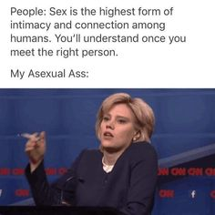 Sex is the. Strangers can have sex. People who hate each other can have sex. Your sex game, particularly in terms of intimacy and connection, is WEAK. Ace Pride, Found Out, Equality, Lesbian, Funny Memes, Feelings, People, Amazing, Awesome