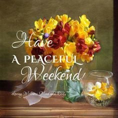 Have a very Peaceful weekend