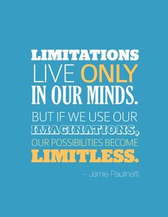 never limit yourself, the possibilities are endless!