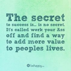 There is no secret.
