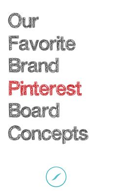Some great inspiration if you need help creating boards - Our Favorite Brand #Pinterest Board Concepts