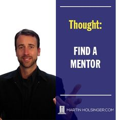 Business and life aren't easy. It's so important that we have mentors in our life. My thought for the day is to encourage you to find a mentor. Do you have a mentor? by martinholsinger