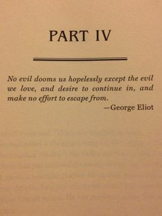 No evil dooms us hopelessly except the evil we love, and desire to continue in, and make no effort to escape from. Cool Words, Wise Words, George Eliot Quotes, Commonplace Book, Good Thoughts, Thought Provoking, Beautiful Words, Book Quotes, Inspire Me