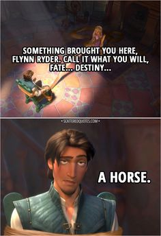 Rapunzel: Something brought you here, Flynn Ryder. Call it what you will, fate… destiny… Flynn Rider: A horse. From Tangled Rapunzel Funny, Tangled Funny, Tangled Quotes, Disney Tangled, Disney Fun, Tangled Rapunzel, Tangled 2010, Rapunzel Quotes, Punk Disney
