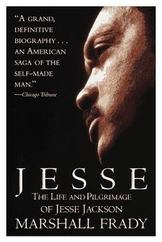 Jesse: the Life and Pilgrimage of Jesse Jackson, by Marshall Frady.