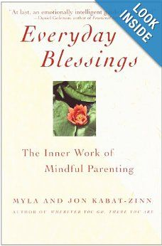 Everyday Blessings: The Inner Work of Mindful Parenting: Myla Kabat-zinn, Jon Kabat-Zinn: 9780786883141: Amazon.com: Books