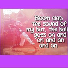 Boom clap. The sound of my bat. The ball goes on and on and on and on and onnnn!