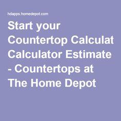 Start your Countertop Calculator Estimate - Countertops at The Home Depot